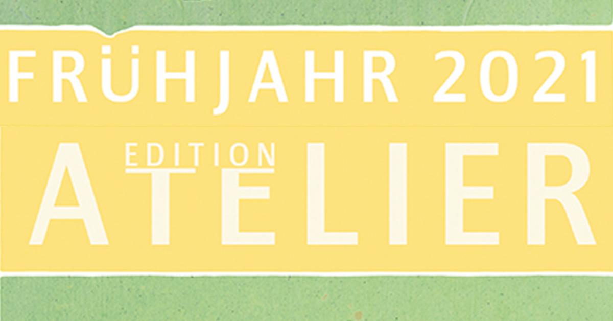 Frühjahrsvorschau 2021: Edition Atelier
